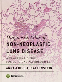Anna-Luise Katzenstein - Diagnostic Atlas of Non-Neoplastic Lung Disease - A Practical Guide for Surgical Pathologists.