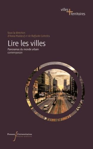 Anna Madoeuf et Raffaele Cattedra - Lire les villes - Panoramas du monde urbain contemporain.
