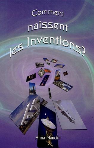 Anna Mancini - Comment naissent les inventions ? - Une méthode efficace pour obtenir des idées nouvelles.