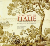 Anna Maria D'Achille et Antonio Iacobini - Le voyage en Italie d'Aubin-Louis Millin 1811-1813 - Un archéologue dans l'Italie napoléonienne.