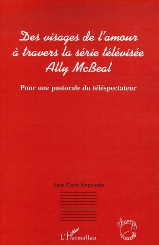 Anna-Maria Krajewska - Des visages de l'amour à travers la série télévisée Ally McBeal - Pour une pastorale du téléspectateur.