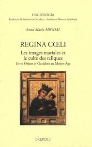 Anna Maria Migdal - Regina Coeli - Les images mariales et le culte des reliques, entre Orient et Occident au Moyen Age.