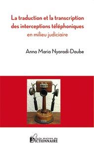Anna Maria Nyaradi-Daube - La traduction et la transcription des interceptions téléphoniques en milieu judiciaire.
