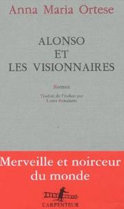 Anna-Maria Ortese - Alonso et les visionnaires.