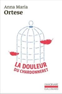 Anna Maria Ortese - La douleur du chardonneret.