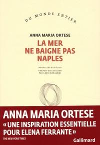 Anna Maria Ortese - La mer ne baigne pas Naples.