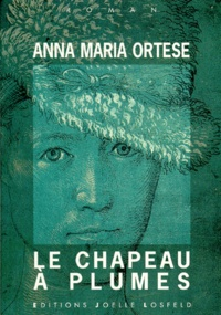 Anna-Maria Ortese - Le chapeau à plumes.