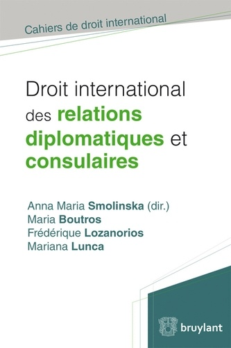 Anna Maria Smolinska et Maria Boutros - Droit international des relations diplomatiques et consulaires.