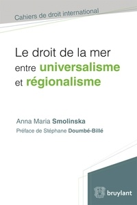 Anna Maria Smolinska - Le droit de la mer entre universalisme et régionalisme.
