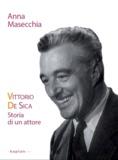 Anna Masecchia - Vittorio De Sica - Storia di un attore.