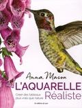Anna Mason - L'aquarelle réaliste - Créer des tableaux plus vrais que nature.