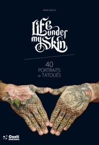 Anna Mazas - Life under my skin - 40 portraits de tatoués.