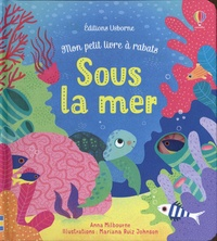 Anna Milbourne et Mariana Ruiz Johnson - Sous la mer.