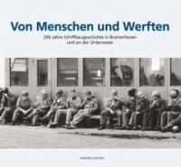 Anna Ozimek et Christian Heske - Von Menschen und Werften - 200 Jahre Schiffbaugeschichte in Bremerhaven und an der Unterweser.