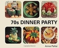 Anna Pallai - 70s dinner party: the good, the bad and the downright ugly of retro food.