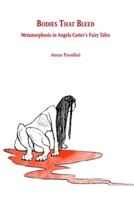 Anna Pasolini - Bodies that bleed - Metamorphosis in Angela Carter's Fairy Tales.