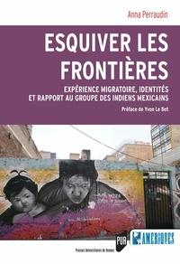 Anna Perraudin - Esquiver les frontières - Expérience migratoire, identités et rapport au groupe des Indiens mexicains.