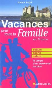 Anna Piot - Vacances pour toute la famille - Culture, sports, nature... le temps d'un week-end ou plus.