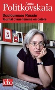 Anna Politkovskaia et Galia Ackerman - Douloureuse Russie - Journal d'une femme en colère.