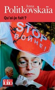 Anna Politkovskaïa - Qu'ai-je fait ?.