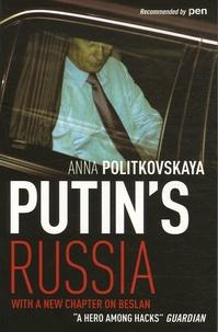 Anna Politkovskaya - Putin's Russia.