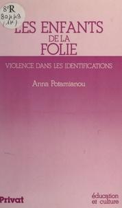 Anna Potamianou et Henri Sztulman - Les enfants de la folie - Violence dans les identifications.