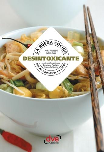 Anna Prandoni et Fabio Zago - La buena cocina desintoxicante.
