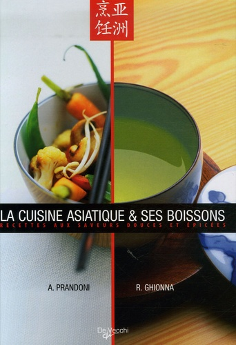 Anna Prandoni et Rafaella Ghionna - La cuisine asiatique et ses boissons - Recettes aux saveurs douces et épicées.