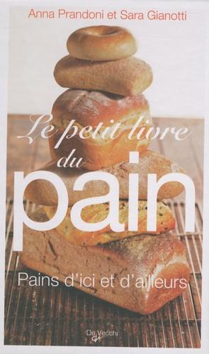 Anna Prandoni et Sara Gianotti - Le Petit Livre du pain.