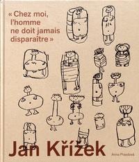 "Anna Pravdova - Jan Krizek (1919-1985) - ""Chez moi, l'homme ne doit jamais disparaître""."