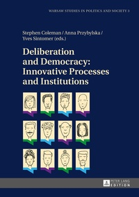 Anna Przybylska et Yves Sintomer - Deliberation and Democracy: Innovative Processes and Institutions.