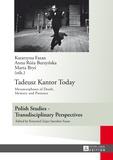 Anna r. Burzynska et Marta Brys - Tadeusz Kantor Today - Metamorphoses of Death, Memory and Presence- Translated by Anda MacBride.