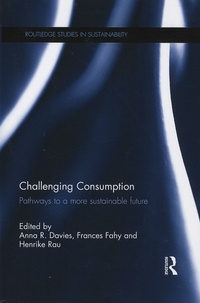 Anna-R Davies et Frances Fahy - Challenging Consumption - Pathways to a More Sustainable Future.