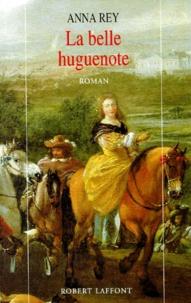 Anna Rey - La belle huguenote.