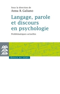 Anna-Rita Galiano - Langage, parole et discours en psychologie - Problématiques actuelles.