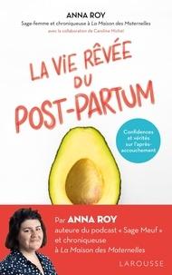 Anna Roy et Caroline Michel - La vie rêvée du post-partum - Confidences et vérités sur l'après-accouchement.
