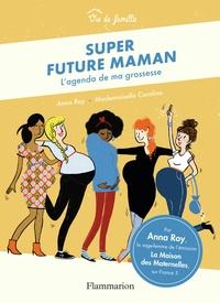 Anna Roy - Super future maman - L'agenda de ma grossesse.