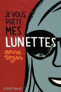 Anna Rozen - Je vous prête mes lunettes.