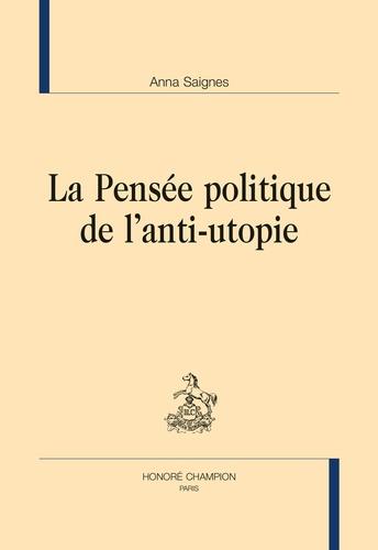 Anna Saignes - La pensée politique de l'anti-utopie.