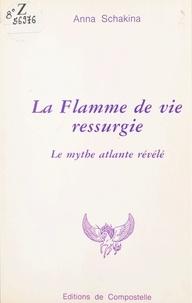 Anna Schakina et François-Xavier Chaboche - La flamme de vie ressurgie - Le mythe atlante révélé.
