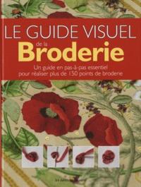 Anna Scott - Guide visuel de la broderie - Un guide en pas-à-pas essentiel pour réaliser plus de 150 points de broderie.