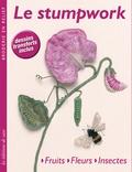 Anna Scott - Le stumpwork - Fruits, fleurs, insectes.
