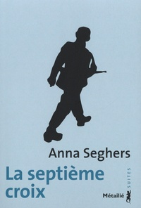 Anna Seghers - La septième croix.