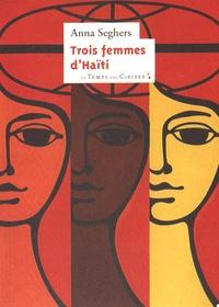 Anna Seghers - Trois femmes d'Haïti.
