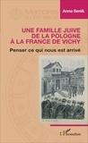 Anna Senik - Une famille juive de la Pologne à la France de Vichy - Penser ce qui nous est arrivé.