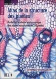 Anna Speranza et Gian-Lorenzo Calzoni - Atlas de la structure des plantes - Guide de l'anatomie microscopique des plantes vasculaires en 285 photos.