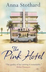 Anna Stothard - The Pink Hotel.