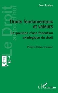 Anna Tamion - Droits fondamentaux et valeurs - La question d'une fondation axiologique du droit.