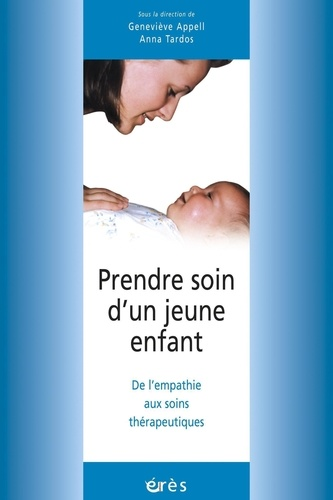 PRENDRE SOIN D'UN JEUNE ENFANT. De l'empathie aux soins thérapeutiques