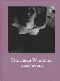 Anna Tellgren et Anna-Karin Palm - Francesca Woodman - Devenir un ange.